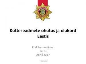 Ktteseadmete ohutus ja olukord Eestis Erki Remmelkoor Tartu