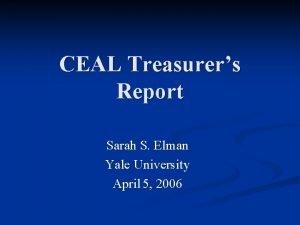 CEAL Treasurers Report Sarah S Elman Yale University