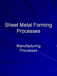 Sheet Metal Forming Processes Manufacturing Processes Outline Introduction