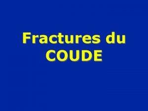 Fractures du COUDE Fractures distales de lhumrus Supracondylienne