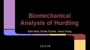 Biomechanical Analysis of Hurdling Kale Hintz Ericka Fischer