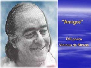 Amigos Del poeta Vinicius de Morais Tengo amigos