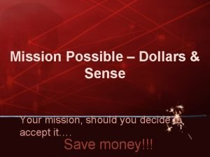 Mission Possible Dollars Sense Your mission should you
