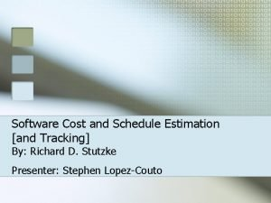 Software Cost and Schedule Estimation and Tracking By