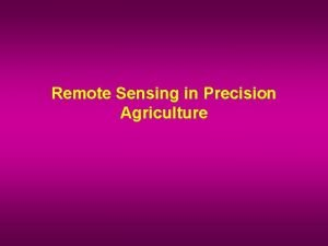 Remote Sensing in Precision Agriculture Remote Sensing The