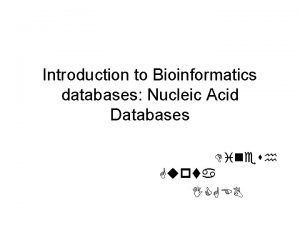 Introduction to Bioinformatics databases Nucleic Acid Databases Dinesh