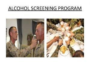 ALCOHOL SCREENING PROGRAM ALCOHOL SCREENING PROGRAM 1 Marine