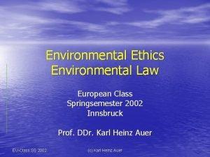 Environmental Ethics Environmental Law European Class Springsemester 2002