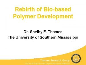 Rebirth of Biobased Polymer Development Dr Shelby F