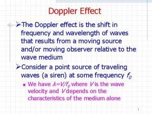 Doppler Effect The Doppler effect is the shift