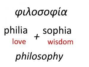 philia love sophia wisdom philosophy Teacher provides the