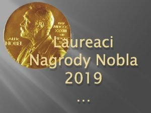 Laureaci Nagrody Nobla 2019 Alfred Bernhard Nobel Chcia