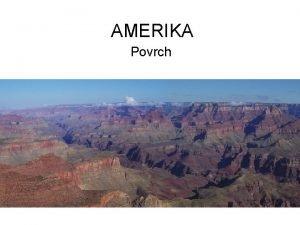 AMERIKA Povrch Aconcagua Povrch Ameriky je podobn Od