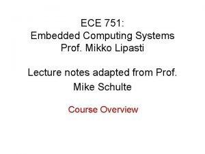 ECE 751 Embedded Computing Systems Prof Mikko Lipasti