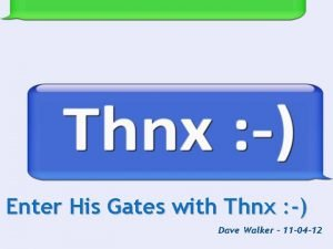 Enter His Gates with Thnx Dave Walker 11
