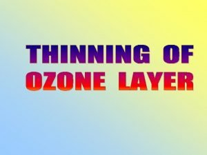 OZONE LAYER o Ozone layer is made up