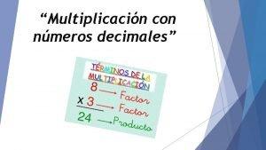 Multiplicacin con nmeros decimales El producto de nmeros