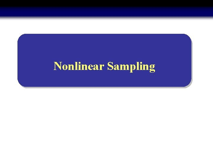 Nonlinear Sampling Nonlinear Sampling st Memoryless nonlinear distortion
