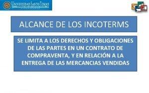ALCANCE DE LOS INCOTERMS SE LIMITA A LOS