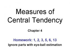 Measures of Central Tendency Chapter 4 Homework 1