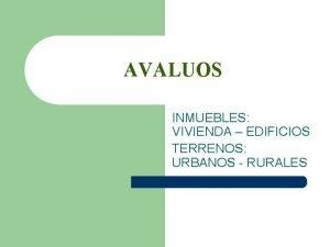 AVALUOS INMUEBLES VIVIENDA EDIFICIOS TERRENOS URBANOS RURALES INTRODUCCION