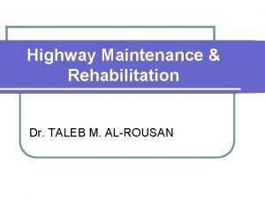 Highway Maintenance Rehabilitation Dr TALEB M ALROUSAN Highway