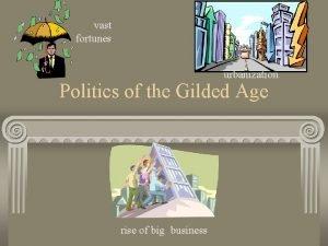 vast fortunes urbanization Politics of the Gilded Age