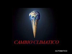CAMBIO CLIMATICO AUTOMATICO CAMBIO CLIMATICO Que pasara con