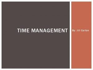 TIME MANAGEMENT By Jill Carton Time Management Problems