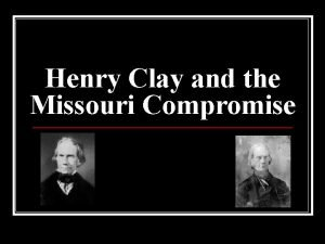 Henry Clay and the Missouri Compromise Who Was