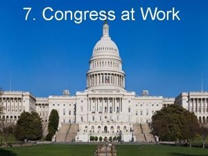7 Congress at Work 7 Congress at Work