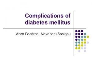 Complications of diabetes mellitus Anca Bacrea Alexandru Schiopu