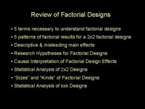 Review of Factorial Designs 5 terms necessary to