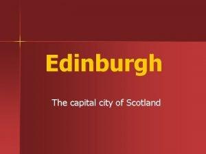 Edinburgh The capital city of Scotland Edinburgh Castle