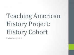 Teaching American History Project History Cohort November 8