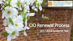 CIO Renewal Process 2017 2018 Academic Year CIO