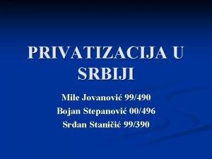 PRIVATIZACIJA U SRBIJI Mile Jovanovi 99490 Bojan Stepanovi