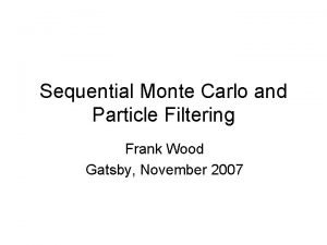 Sequential Monte Carlo and Particle Filtering Frank Wood