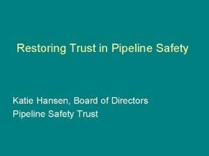 Restoring Trust in Pipeline Safety Katie Hansen Board