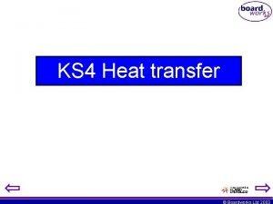 KS 4 Heat transfer Boardworks Ltd 2003 Heat