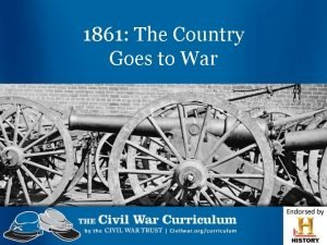 1861 The Country Goes to War 1860 Election
