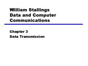 William Stallings Data and Computer Communications Chapter 3