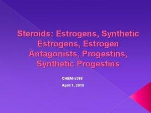 Steroids Estrogens Synthetic Estrogens Estrogen Antagonists Progestins Synthetic