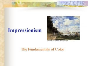Impressionism The Fundamentals of Color Impressionism v v
