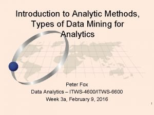 Introduction to Analytic Methods Types of Data Mining