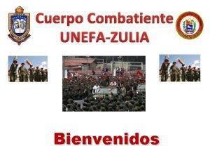 Cuerpo Combatiente UNEFAZULIA Bienvenidos Agenda de Presentacin Fundamentacin