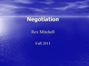 Negotiation Rex Mitchell Fall 2011 Negotiation Conferring with