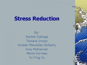 Stress Reduction By Rachel Collinge Tamara Inman Kirsten