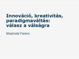 Innovci kreativits paradigmavlts vlasz a vlsgra Miszlivetz Ferenc