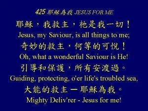 425 JESUS FOR ME Jesus my Saviour is